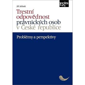 Trestní odpovědnost právnických osob v České republice: Problémy a perspektivy (978-80-7502-351-3)