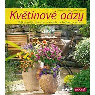 Květinové oázy: Nejkrásnější návrhy výsadeb pro balkon i terasu (978-80-86726-97-7)