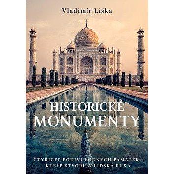 Historické monumenty: Čtyřicet podivuhodných památek, které stvořila lidská ruka (978-80-7597-506-5)