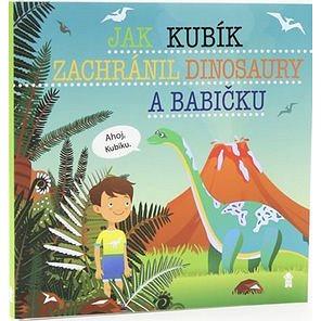 Jak Kubík zachránil dinosaury a babičku (978-80-7617-521-1)