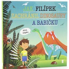 Jak Filípek zachránil dinosaury a babičku (978-80-7617-518-1)