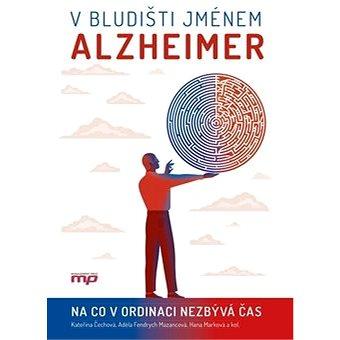V bludišti jménem Alzheimer: Na co v ordinaci nezbývá čas (978-80-264-2707-0)