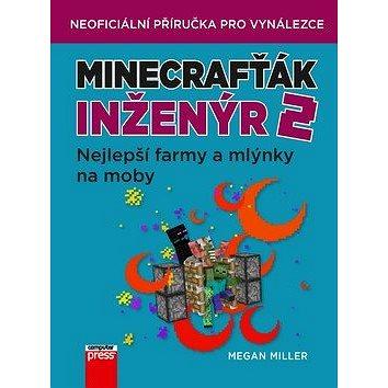 Minecrafťák inženýr 2: Nejlepší farmy a mlýnky na moby (978-80-251-4985-0)