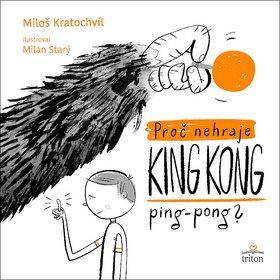 Proč nehraje King Kong ping pong (978-80-7553-737-9)