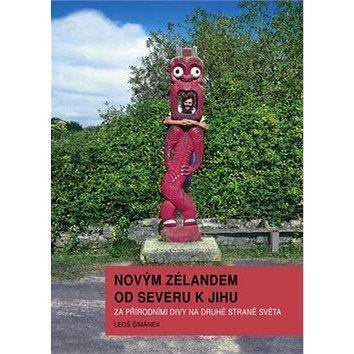 Novým Zélandem od severu k jihu: Za přírodními divy na druhé straně světa (978-80-904191-8-6)