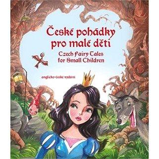 České pohádky pro malé děti / Czech Fairy Tales for Small Children: anglicko-české vydání (978-80-266-1476-0)