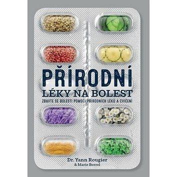 Přírodní léky na bolest: Zbavte se bolesti pomocí přírodních léků a cvičení (978-80-7554-236-6)