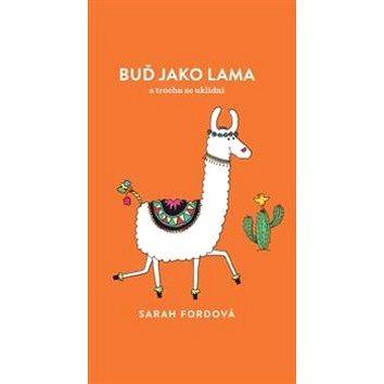 Buď jako lama: a trochu se uklidni (978-80-87529-39-3)