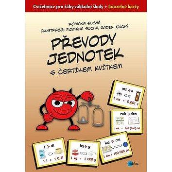 Převody jednotek s čertíkem Kvítkem: Cvičebnice pro žáky ZŠ + kouzelné kartičky (978-80-266-1504-0)