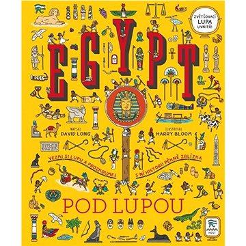 Egypt pod lupou: Vezmi si lupu a prozkoumej s ní historii pěkně zblízka (978-80-275-0098-7)