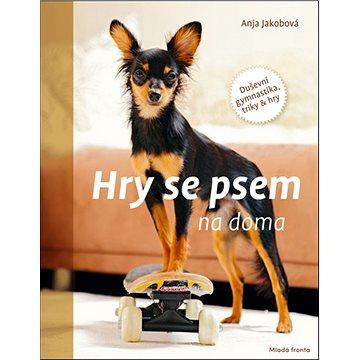 Hry se psem na doma: Duševní gymnastika, triky & hry (978-80-204-5388-4)
