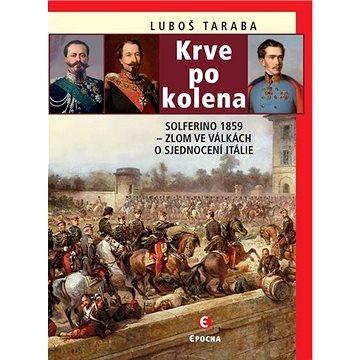 Krve po kolena: Solferino 1859 – zlom ve válkách o sjednocení Itálie (978-80-7557-205-9)