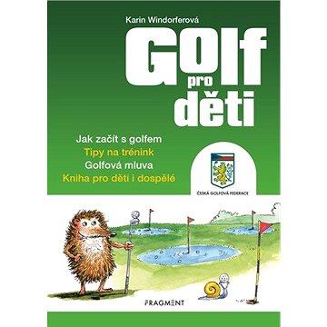 Golf pro děti: Jak začít s golfem. Tipy na trénink. Golfová mluva ... (978-80-253-4709-6)