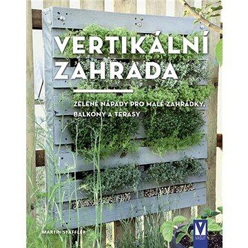 Vertikální zahrada: Zelené nápady pro malé zahrádky, balkony a terasy (978-80-7541-178-5)