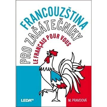 Francouzština pro začátečníky: Le français pour vous (978-80-7335-527-2)
