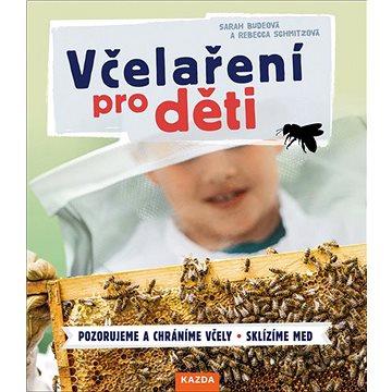 Včelaření pro děti: Pozorujeme a chráníme včely Sklízíme med (978-80-88316-89-3)