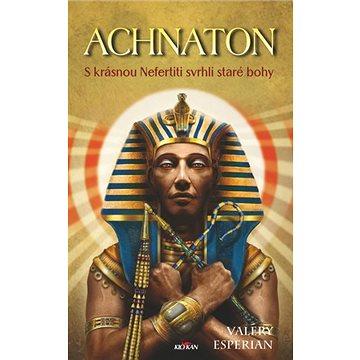 Achnaton: S krásnou Nefertiti svrhli staré bohy (978-80-7633-186-0)