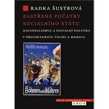 Zastřené počátky sociálního státu: Nacionalismus a sociální politika v Protektorátu Čechy a Morava (978-80-257-3280-9)
