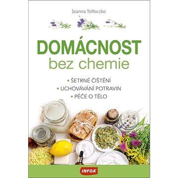 Domácnost bez chemie: Šetrné čištění, Uchovávání potravin, Péče o tělo (978-80-7547-627-2)