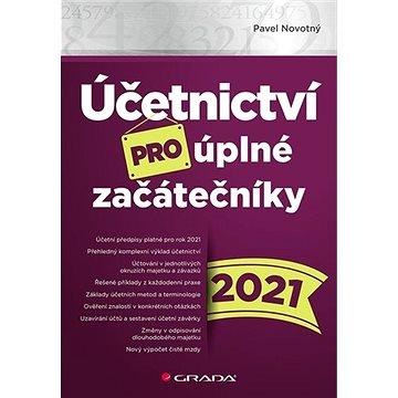 Účetnictví pro úplné začátečníky 2021 (978-80-271-3104-4)
