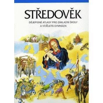 Středověk dějepisné atlasy pro ZŠ a víceletá gymnázia: Dějep.atlasy pro ZŠ a vícel.g. (80-7011-372-3)
