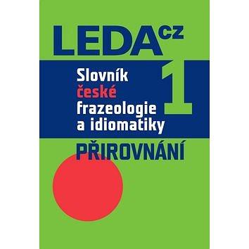 Slovník české frazeologie a idiomatiky 1: Přirovnání (978-80-7335-216-5)