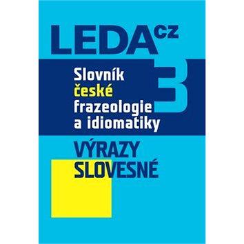 Slovník české frazeologie a idiomatiky 3: Výrazy slovesné (978-80-7335-218-9)