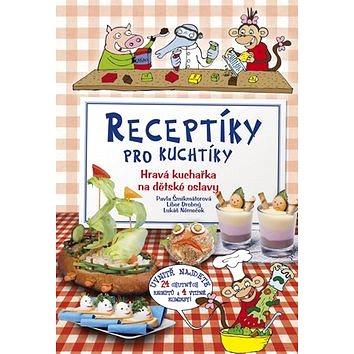 Receptíky pro kuchtíky: Hravá kuchařka na dětské oslavy (978-80-251-2797-1)