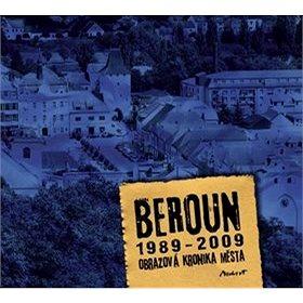 Beroun 1989 - 2009 Obrazová kronika města (978-80-903342-9-8)