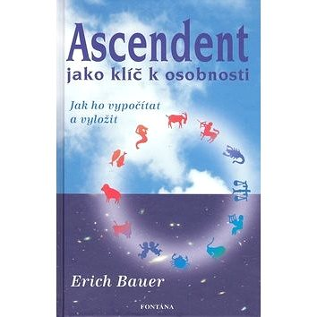 Ascendent jako klíč k osobnosti: Jak ho vypočítat a vyložit (978-80-7336-558-5)