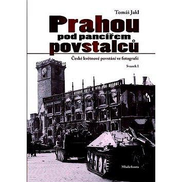 Prahou pod pancířem povstalců: České květnové povstání ve fotografii (978-80-204-2273-6)