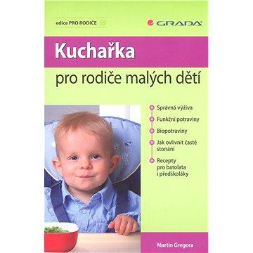 Kuchařka pro rodiče malých dětí (978-80-247-3110-0)