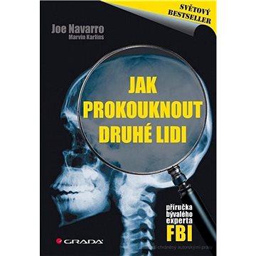 Jak prokouknout druhé lidi: Příručka bývalého experta FBI (978-80-247-3350-0)