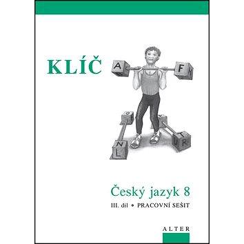 Klíč Český jazyk 8 III. díl Pracovní sešit: Pracovní sešit (978-80-7245-227-9)