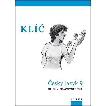 Klíč Český jazyk 9 III. díl Pracovní sešit: Pracovní sešit (978-80-7245-182-1)