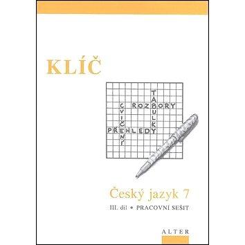 Klíč Český jazyk 7 III. díl Pracovní sešit: Pracovní sešit (978-80-7245-252-1)