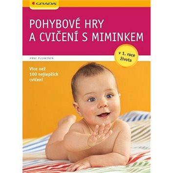 Pohybové hry a cvičení s miminkem: v 1. roce života, více než 100 nejlepších cvičení (978-80-247-3483-5)