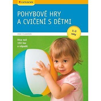 Pohybové hry a cvičení s dětmi od 1-3 let: učíme se hrou (978-80-247-3482-8)