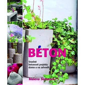 Beton: Snadné betonové projekty doma a na zahradě (978-80-7359-250-9)