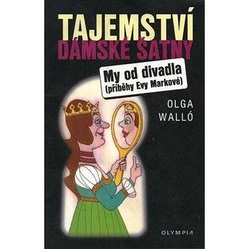 Tajemství dámské šatny: My od divadla - příběhy Evy Markové (978-80-7376-254-4)