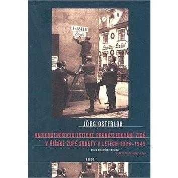 Nacionálně socialistické pronásledování Židů v říšské župě Sudety: Sudety 1938–1945 (978-80-257-0213-0)
