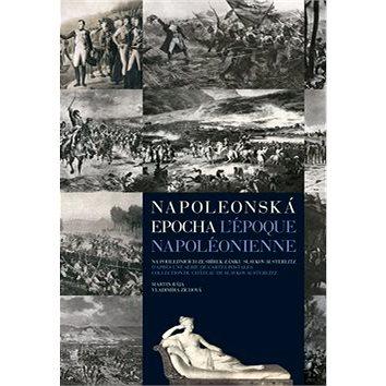 Napoleonská epocha L`époque Napoléonienne: Na pohlednicích ze sbírek zámku Slavkov-Austerlitz (978-80-87431-03-0)