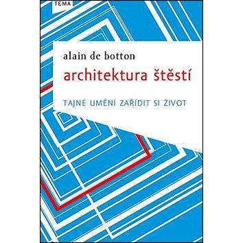 Architektura štěstí: Tajné umění zařídit si život (978-80-87162-64-4)