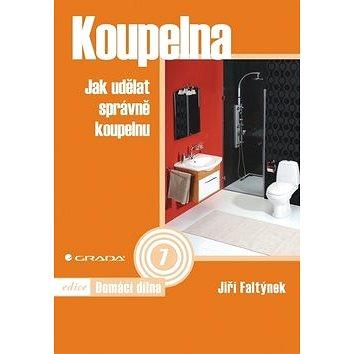 Grada Koupelna: Jak udělat správně koupelnu (978-80-247-3589-4)