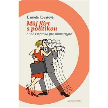 Můj flirt s politikou: aneb Příručka pro ministryně (978-80-204-2374-0)