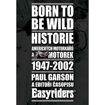 Born to be wild: Historie amerických motorkářů a motocyklů 1947-2002 (978-80-904365-7-2)