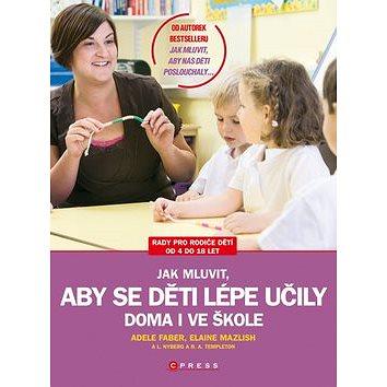 Jak mluvit, aby se děti lépe učily doma i ve škole (978-80-251-2961-6)