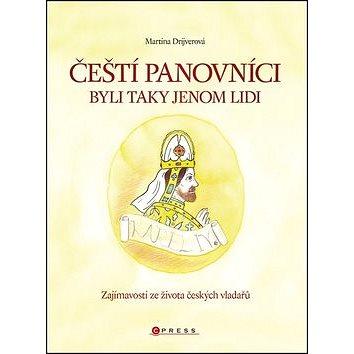 Čeští panovníci byli taky jenom lidi: Zajmavost ze života českých vladařů (978-80-251-2683-7)