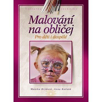 Malování na obličej: Pro děti i pro dospělé (978-80-251-3189-3)