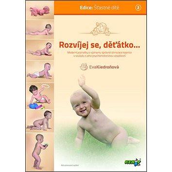 Rozvíjej se, děťátko...: moderní poznatky o významu správné stimulace kojence v souladu s jeho psych (978-80-247-3744-7)